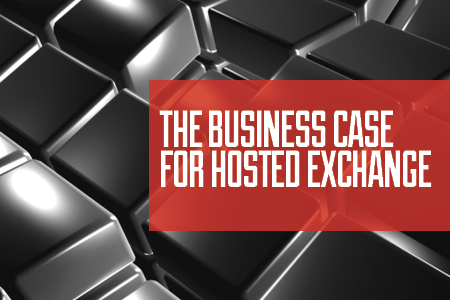 The Business Case For Hosted Exchange: 5 Key Aspects
