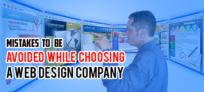Mistakes To Be Avoided While Choosing A Web Design Company